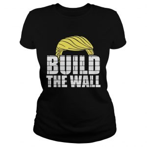 Donald Trump build the wall ladies tee