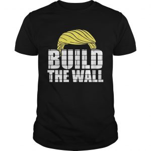 Donald Trump build the wall unisex
