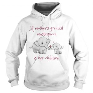 Elephant A mothers greatest masterpiece is her children hoodie