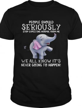 Elephants People should Seriously stop expecting normal from me shirts