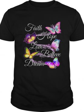 Faith hope love believe dream Butterfly shirt
