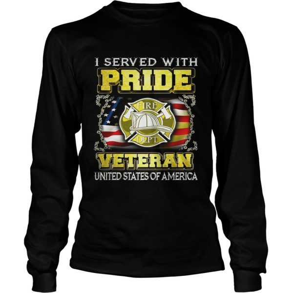 Fire Dept I served with pride veteran United States of America longsleeve tee