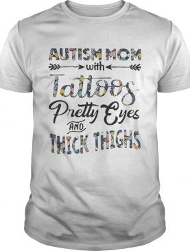Flower Autism mom with tattoos pretty eyes and thick thighs shirts