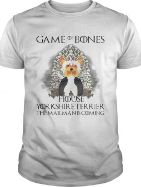Game Of Thrones Game of Bones house Yorkshire Terrier the mailman is coming shirt