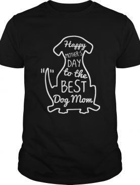 Happy Mother's Day to the best dog mom shirt