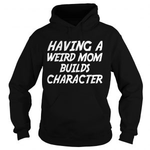 Having A Weird Mom Build Character Funny Pregnant hoodie