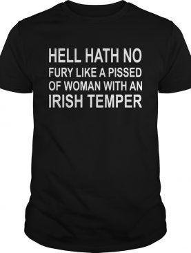 Hell hath no fury like a pissed of woman with an Irish temper shirts