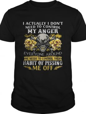 I Actually Don't Need To Control My Anger Habit Of Pissing Shirt