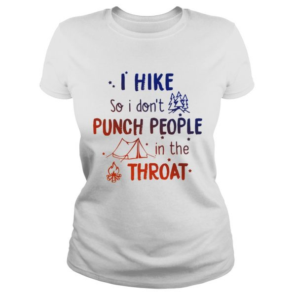 I hike so I dont punch people in the throat ladies tee