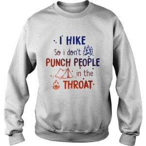 I hike so I dont punch people in the throat sweatshirt