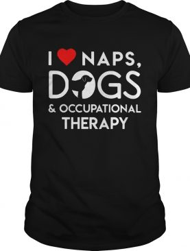 I love naps dogs and occupational therapy shirts