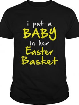 I put a baby in her easter basket funny pregnancy announ cement easter t-shirts