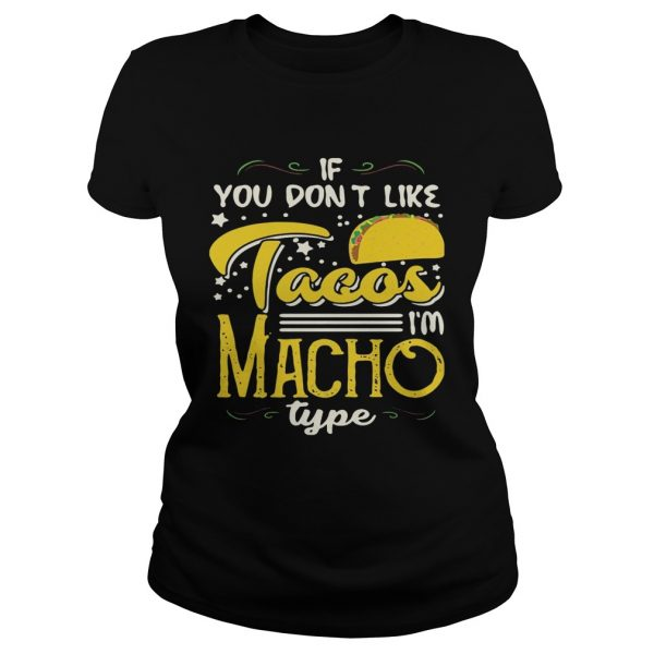 If You Dont Like Tacos Im Nacho Type Funny Gift ladies tee