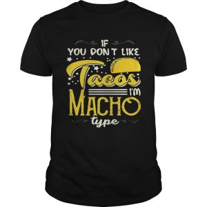 If You Dont Like Tacos Im Nacho Type Funny Gift unisex
