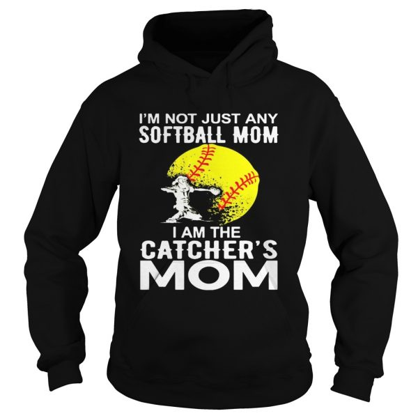 Im Not just A Softball Mom I Am The Catchers Mom hoodie