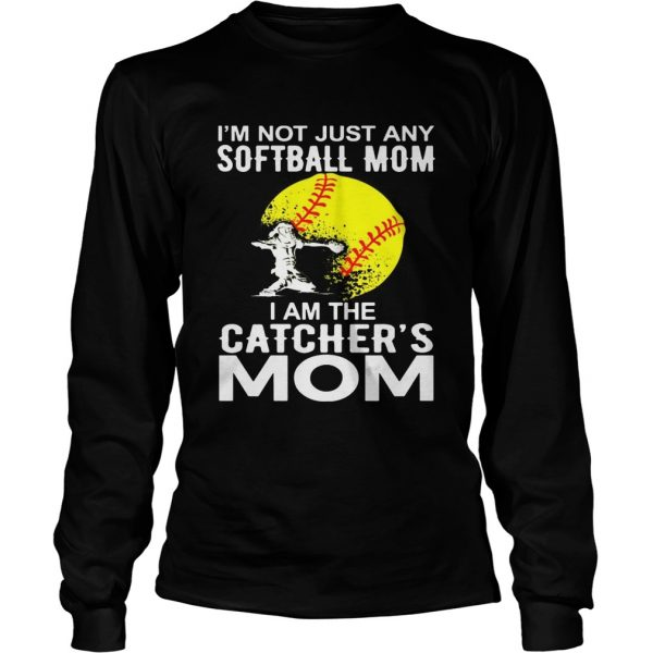 Im Not just A Softball Mom I Am The Catchers Mom longsleeve tee
