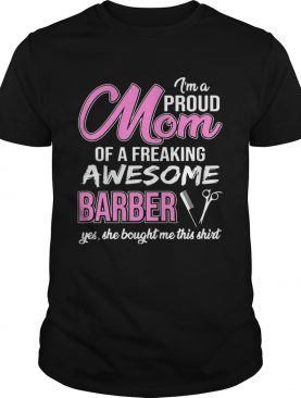 I'm Proud Mom Of Freaking Awesome Barber Gift Shirt