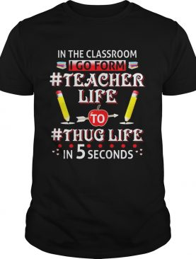 In The Classroom I Go From Teacher Life T-Shirt