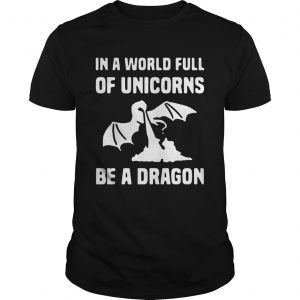 In a world full of unicorns be a dragon unisex