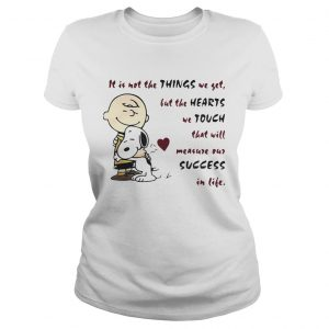It is not the things we yet but the hearts we touch that will Snoopy and Charlie Brown ladies tee