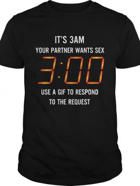 It's 3 am your partner want sex use gif to respond to the request shirt