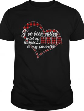I've Been Called A Lot Of Names Nana Is My Favorite Plaid Heart shirt