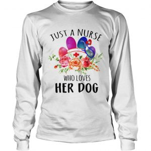 Just A Nurse Who Loves Her Dog longsleeve tee