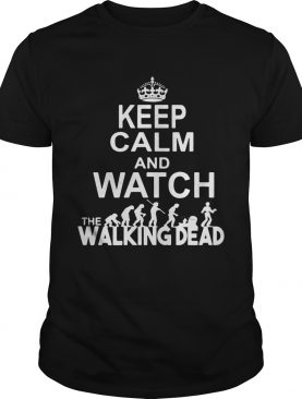 Keep calm and watch the Walking Dead shirts