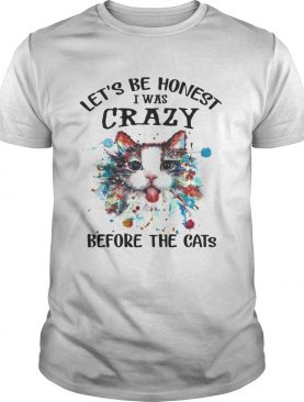 Let's Be Honest I Was Crazy Before The Cats T-shirt