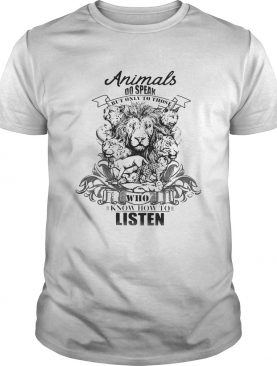 Lion Animals do speak but only those who know how to listen shirt