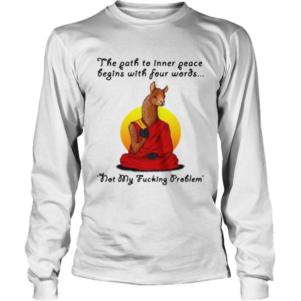 Llama the path to inner peace begin with four words not my fucking problem longsleeve tee