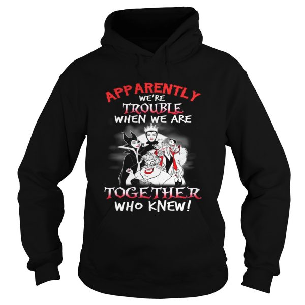 Maleficent apparently were trouble when we are together who knew hoodie
