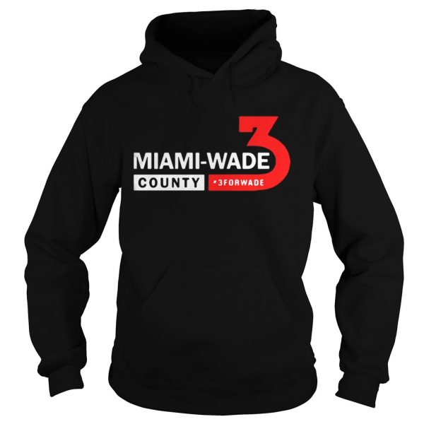 Miami Wade County 3 For Wade hoodie