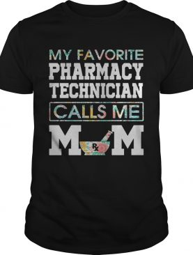 My favorite pharmacy technician calls me mom shirt