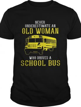 Never underestimate an old woman who drives a school bus shirts