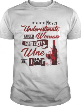 Never underestimate an old woman who loves wine and dog shirt
