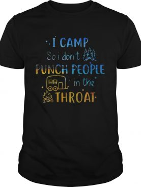 Official I camp so I don't punch people in the throat shirt