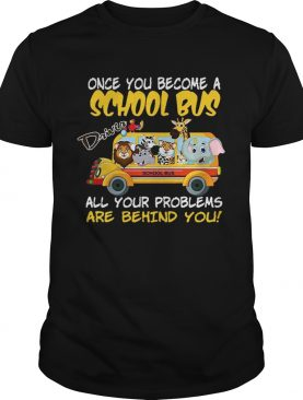 Once You Become A School Bus Driver All My Problems Are Behind Me Zoo Version shirt