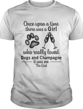 Once upon a time there was a girl who really loves dogs and champagne shirt