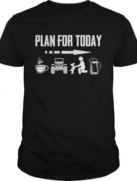 Plan for today I Drink coffee jeep dog and drinking beer shirt