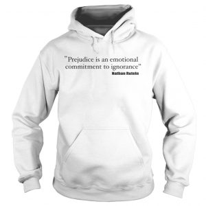Prejudice is an emotional commitment to ignorance hoodie
