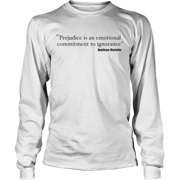 Prejudice is an emotional commitment to ignorance longsleeve tee