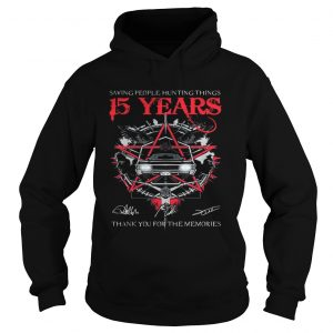 Saving people Hunting things 15 years thank you for the memories hoodie