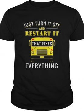 School bus just turn it off and restart it that fixes everything shirts