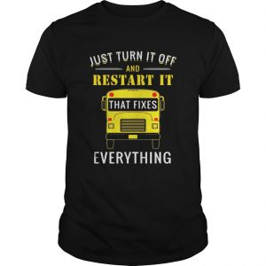 School bus just turn it off and restart it that fixes everything unisex