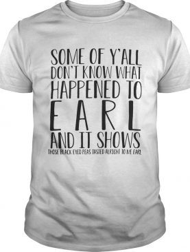 Some of Y'all don't know what happened to earl and it shows those black eyed shirts