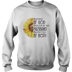 Sunflower blessed by God spoiled by my husband protected by both sweatshirt