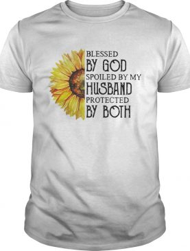 Sunflower blessed by God spoiled by my husband protected by both shirt
