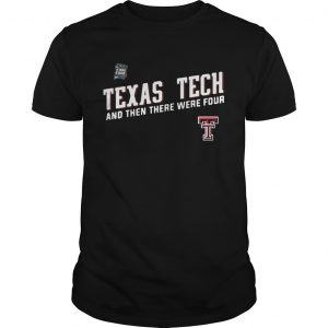 Texas Tech Red Raiders Final Four 2019 And Then There Were Four unisex