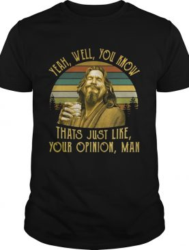 The Big Lebowski The Dude yeah well you know thats just like your opinion man retro shirts
